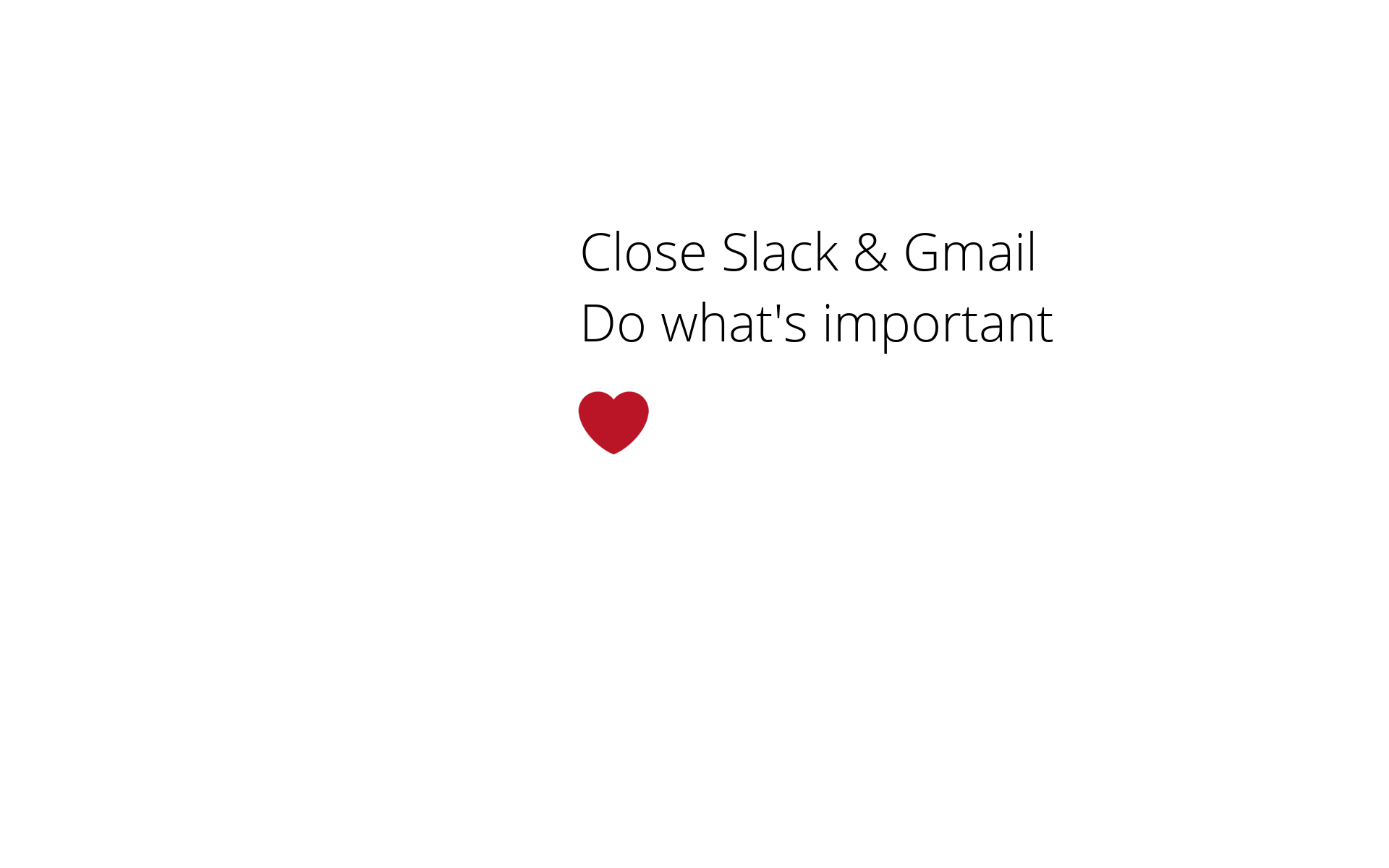 "White canvas with words: ""Close Slack & Gmail. Do what's important. Heart emoji"""